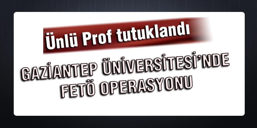 Gaziantep Üniversitesi'nde FETÖ Operasyonu