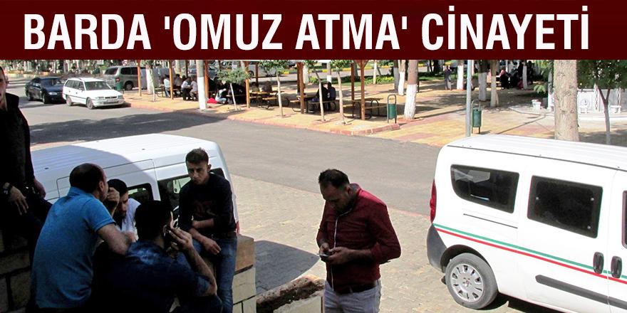 BARDA 'OMUZ ATMA' CİNAYETİ