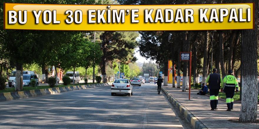 BU YOL 30 EKİM'E KADAR KAPALI