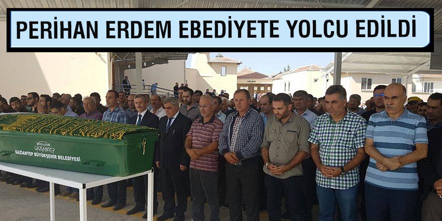 PERİHAN ERDEM EBEDİYETE YOLCU EDİLDİ