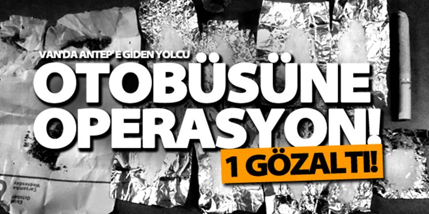 Van'dan Gaziantep'e giden yolcu otobüsüne operasyon!