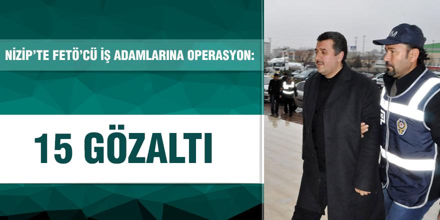 Nizip'te FETÖ'cü iş adamlarına operasyon: 15 gözaltı