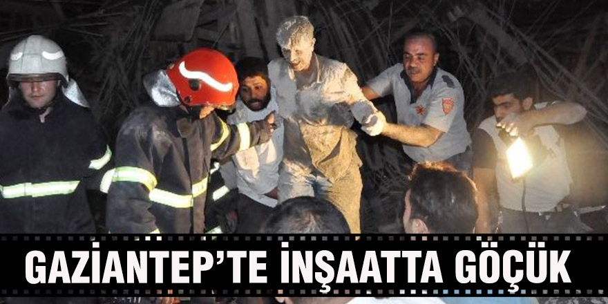 GAZİANTEP'TE İNŞAATTA GÖÇÜK