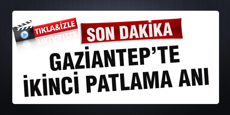 GAZİANTEP'TE İKİNCİ PATLAMA ANI