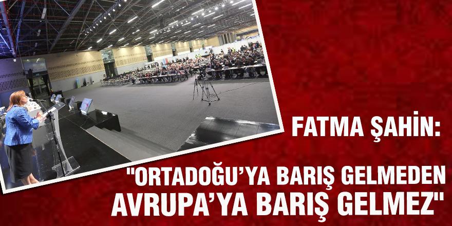 """""""ORTADOĞU'YA BARIŞ GELMEDEN AVRUPA'YA BARIŞ GELMEZ"""""""