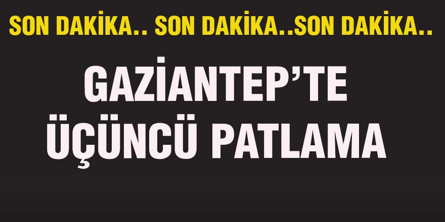 GAZİANTEP'TE  ÜÇÜNCÜ PATLAMA