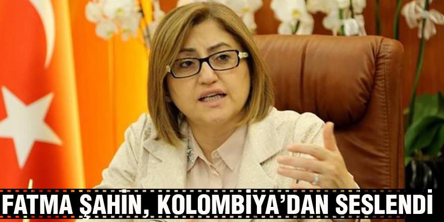 FATMA ŞAHİN, KOLOMBİYA'DAN SESLENDİ