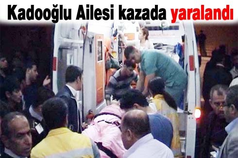 Kadooğlu Ailesi kazada yaralandı