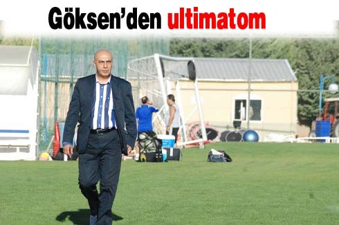 Göksen'den ultimatom