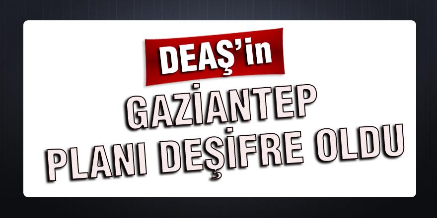 DEAŞ'in Gaziantep planı deşifre oldu