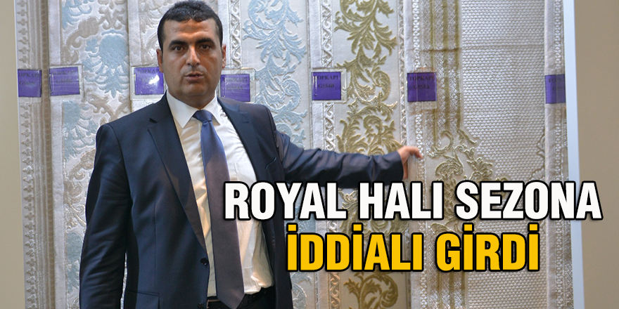 ROYAL HALI SEZONA İDDİALI GİRDİ