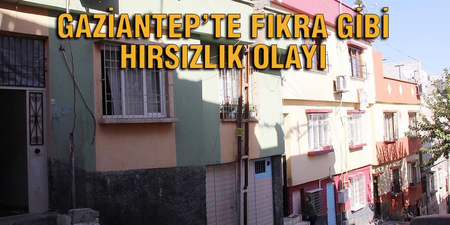 Gaziantep'te Karadeniz fıkralarını aratmayacak hırsızlık olayı