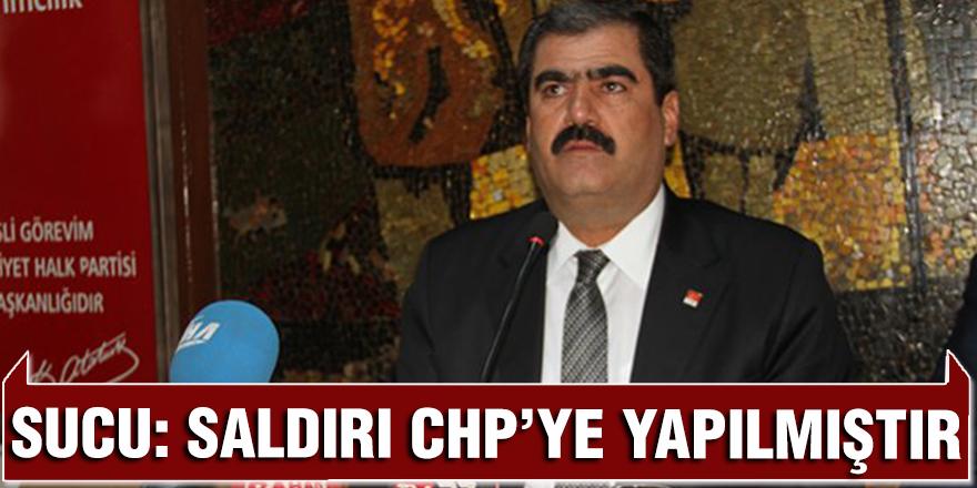 Sucu: Saldırı CHP'ye yapılmıştır