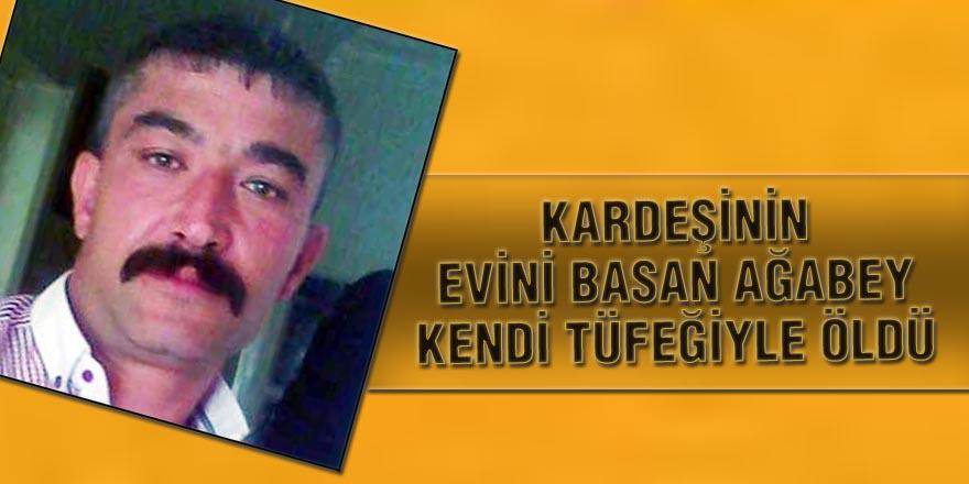 Kardeşinin evini basan ağabey kendi tüfeğiyle öldü