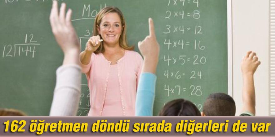 162 öğretmen döndü sırada diğerleri de var