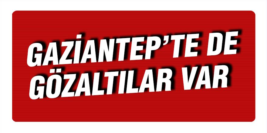 Gaziantep'te de gözaltılar var
