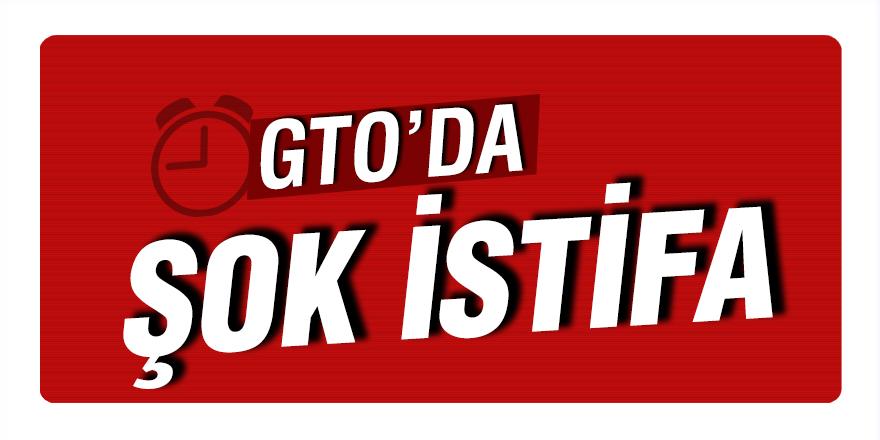 GTO'da şok istifa