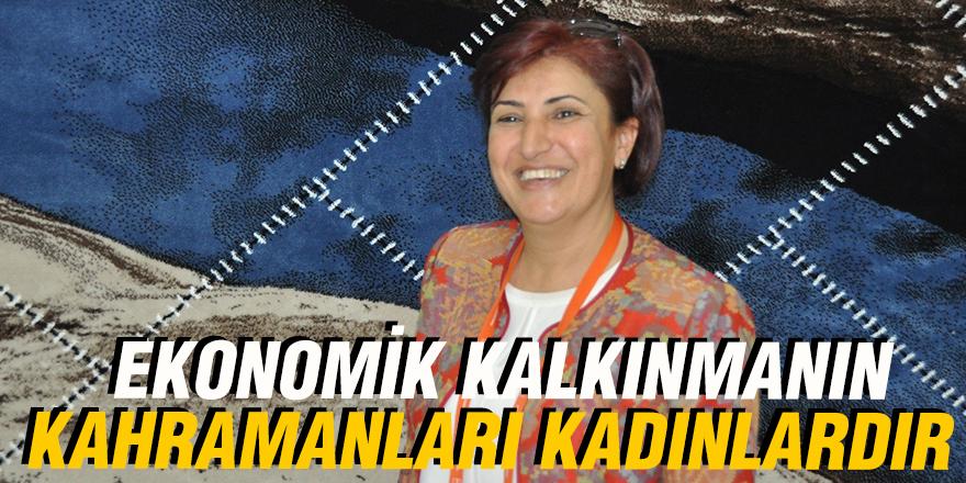EKONOMİK KALKINMANIN KAHRAMANLARI KADINLARDIR