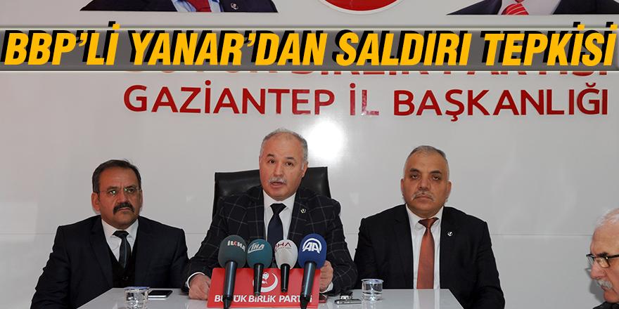 BBP'Lİ YANAR'DAN SALDIRI TEPKİSİ