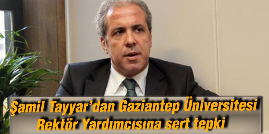 Şamil Tayyar'dan Gaziantep Üniversitesi Rektör Yardımcısına sert tepki