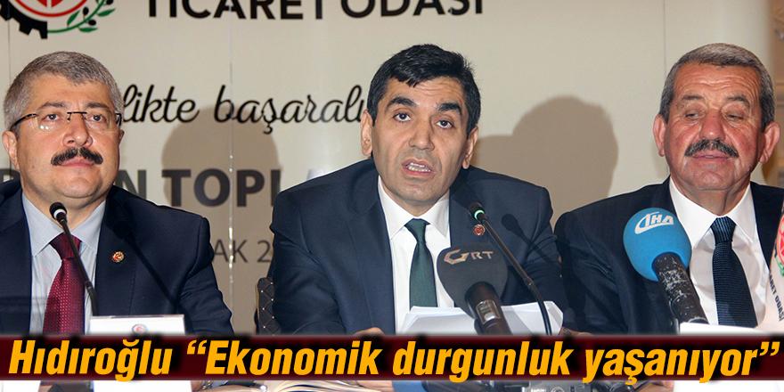 """Hıdıroğlu """"Ekonomik durgunluk yaşanıyor"""""""