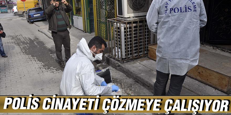 POLİS CİNAYETİ ÇÖZMEYE ÇALIŞIYOR