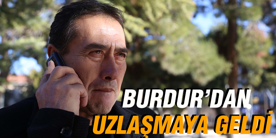BURDUR'DAN UZLAŞMAYA GELDİ