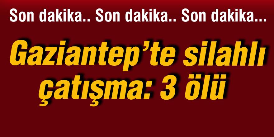 Gaziantep'te silahlı çatışma: 3 ölü