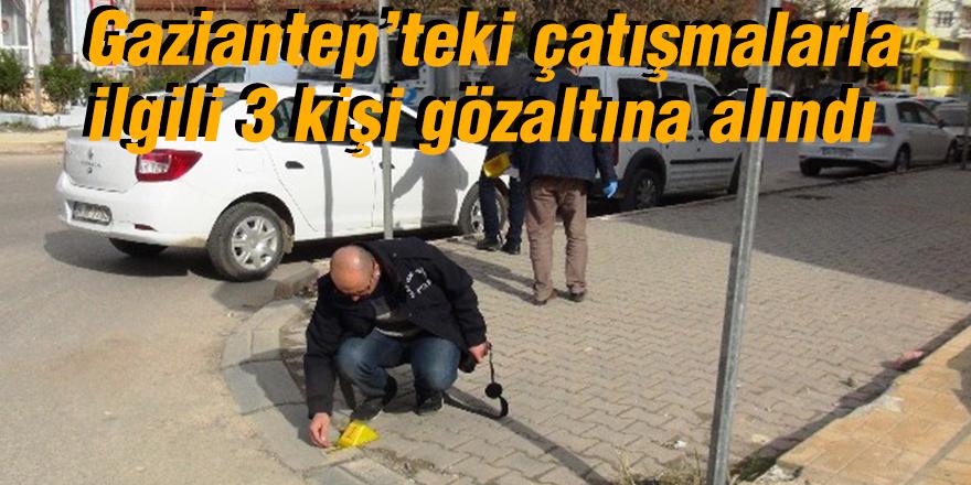 Gaziantep'teki çatışmalarla ilgili 3 kişi gözaltına alındı