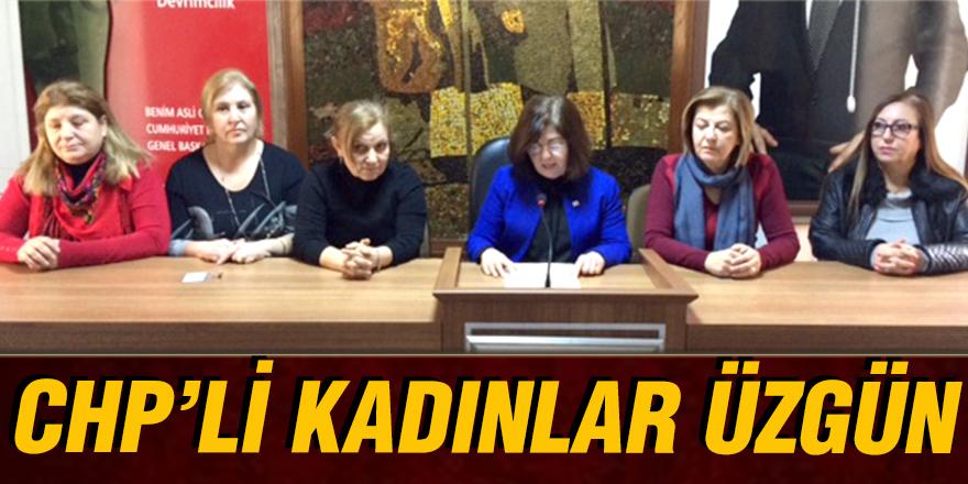 CHP'Lİ KADINLAR ÜZGÜN