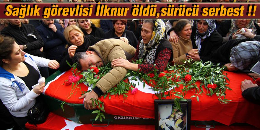 Sağlık görevlisi İlknur öldü, sürücü serbest !!