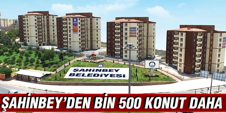 ŞAHİNBEY'DEN BİN 500 KONUT DAHA