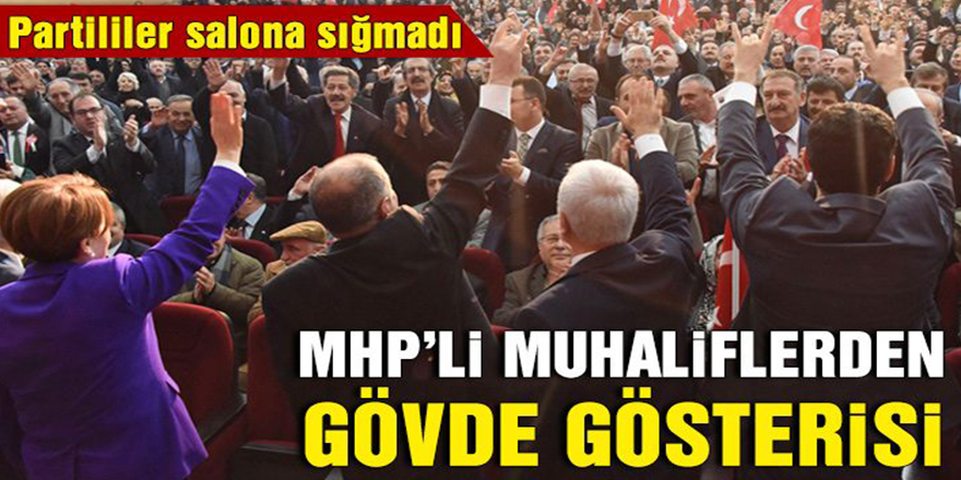 MHP'li muhaliflerden gövde gösterisi