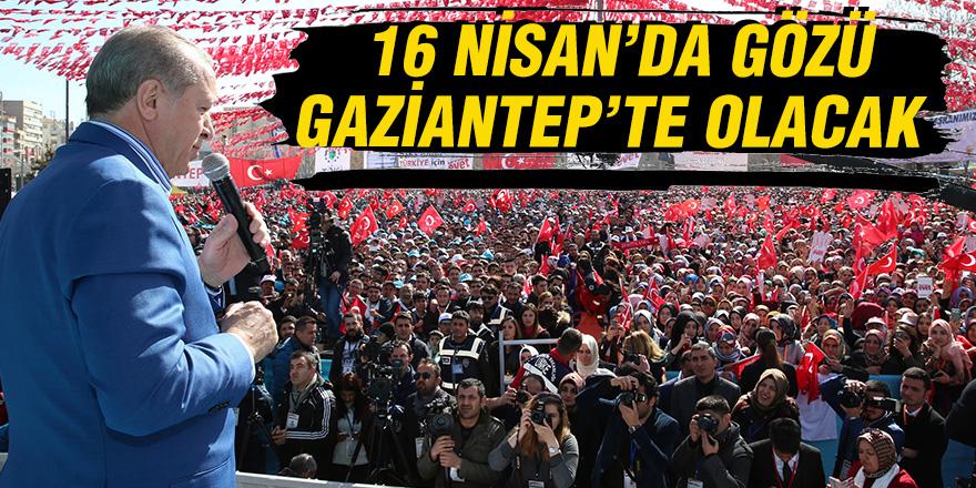16 NİSAN'DA GÖZÜ GAZİANTEP'TE OLACAK