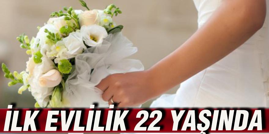 İlk evlilik 22 yaşında