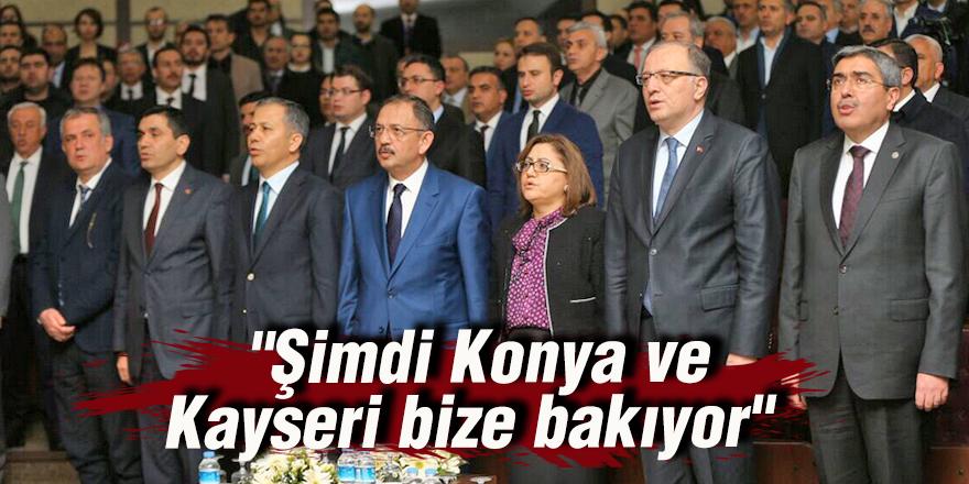 """""""Şimdi Konya ve Kayseri bize bakıyor"""""""
