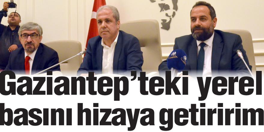Gaziantep'teki yerel basını hizaya getiririm