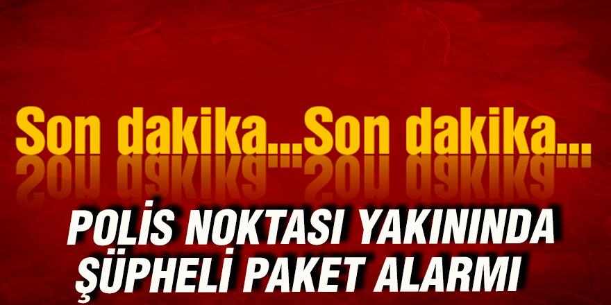 POLİS NOKTASI YAKININDAKİ ŞÜPHELİ PAKET ALARMI