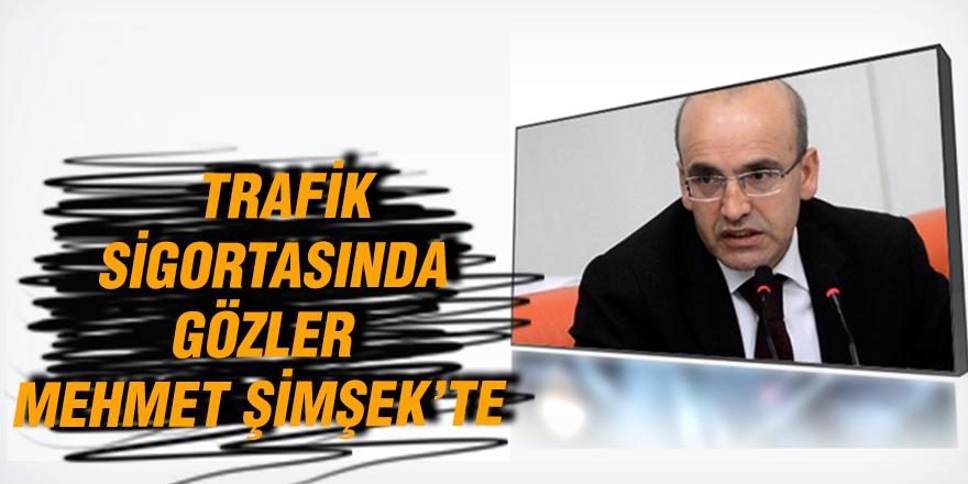 TRAFİK  SİGORTASINDA  GÖZLER   MEHMET ŞİMŞEK'TE