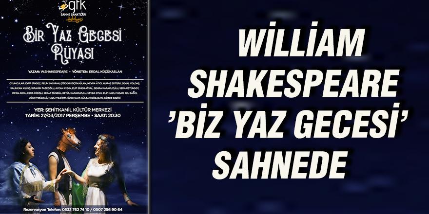 William Shakespeare 'Biz yaz gecesi' sahnede