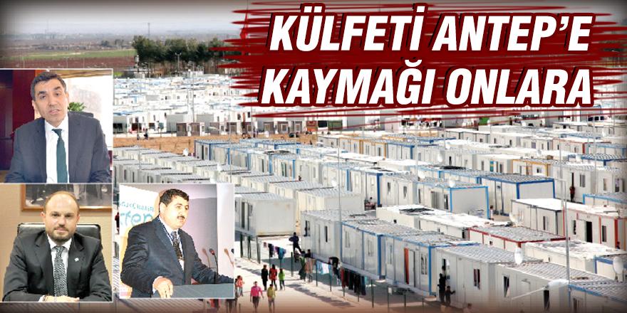 KÜLFETİ ANTEP'E KAYMAĞI ONLARA