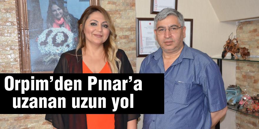 Orpim'den Pınar'a uzanan uzun yol