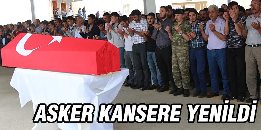 ASKER KANSERE YENİLDİ