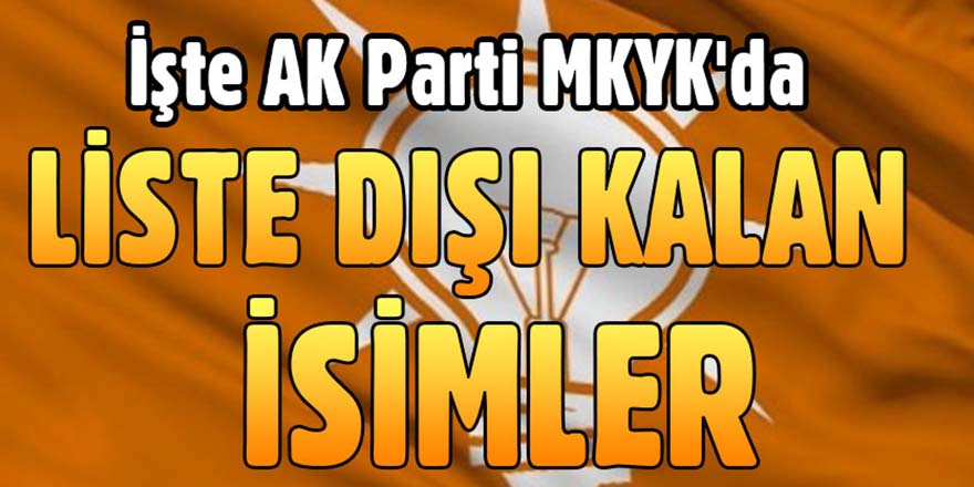 İşte AK Parti MKYK'da liste dışı kalan isimler