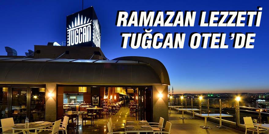 RAMAZAN LEZZETİ TUĞCAN OTEL'DE