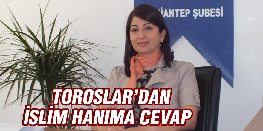 TOROSLAR'DAN İSLİM HANIMA CEVAP