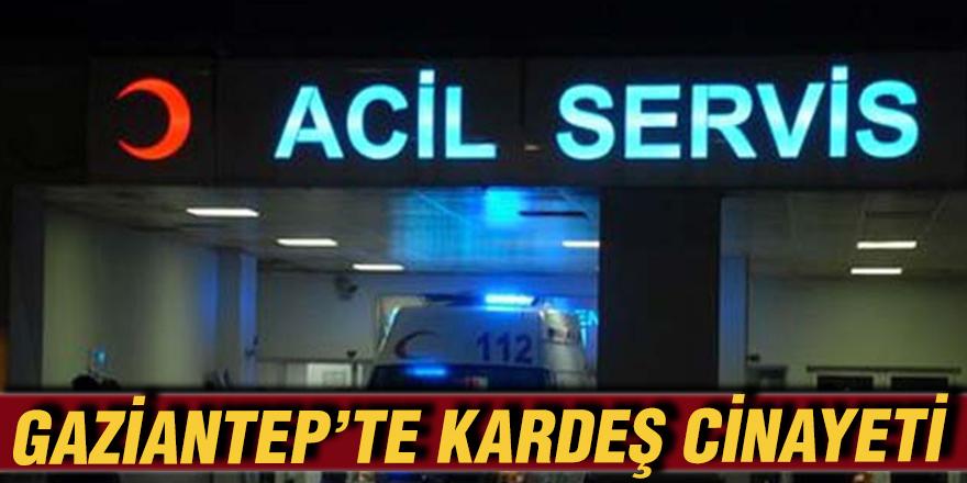 GAZİANTEP'TE KARDEŞ CİNAYETİ