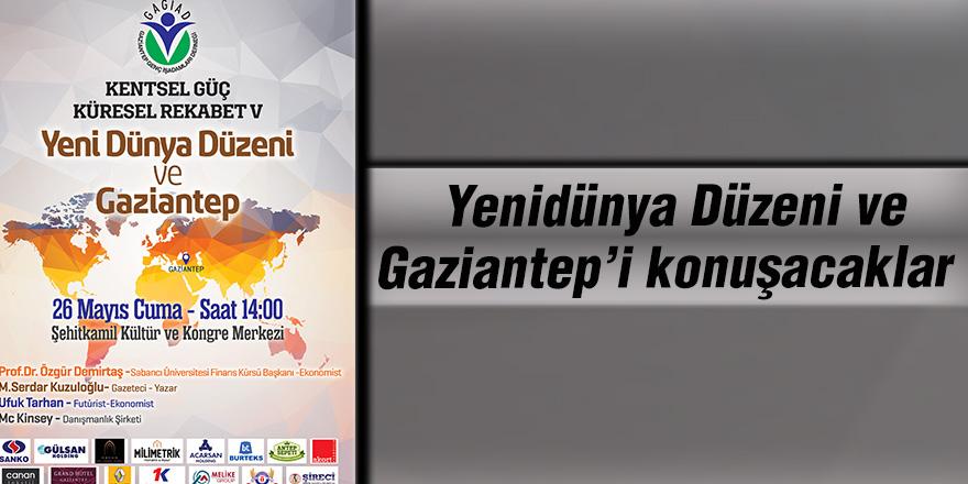 Yenidünya Düzeni ve Gaziantep'i konuşacaklar