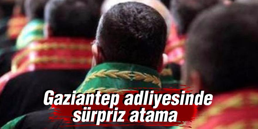 Gaziantep adliyesinde sürpriz atama