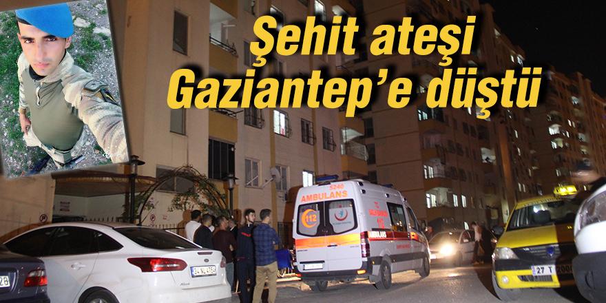 Şehit ateşi Gaziantep'e düştü